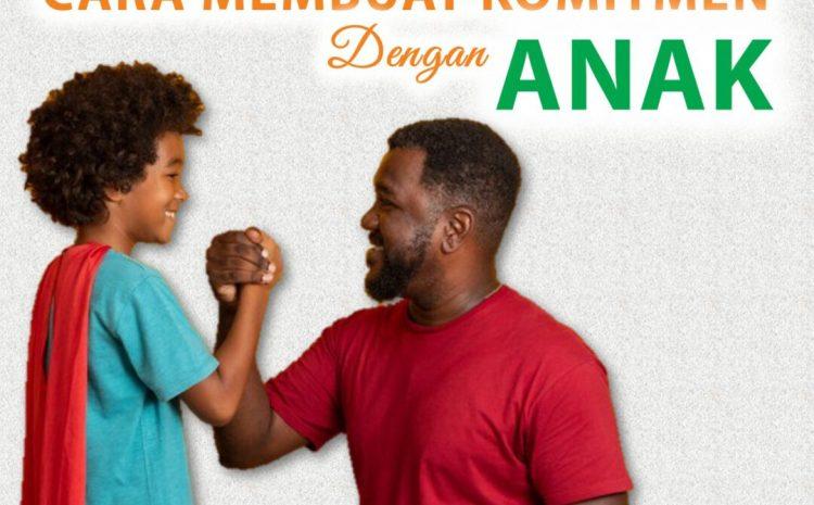 Cara Membuat Komitmen Dengan Anak